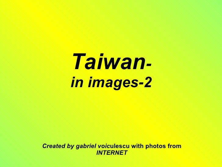 Taiwan - in images-2 Created by gabriel voic ulescu with photos from  INTERNET
