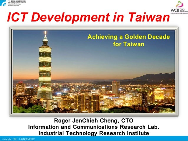 ICT Development in Taiwan                                    Achieving a Golden Decade                                    ...