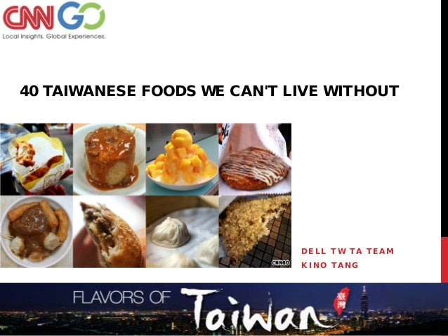 40 TAIWANESE FOODS WE CANT LIVE WITHOUT                             DELL TW TA TEAM                             KINO TANG