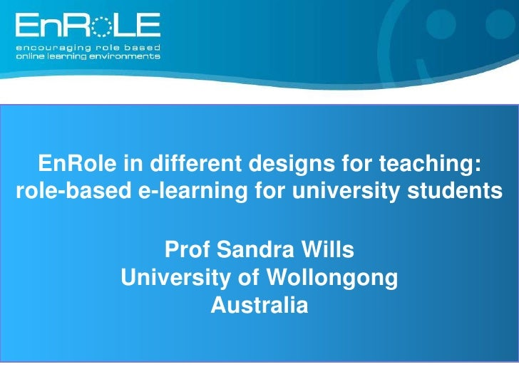 EnRole in different designs for teaching: <br />role-based e-learning for university students <br /> <br />Prof Sandra Wil...