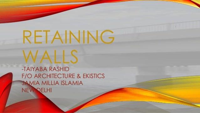 RETAINING WALLS -TAIYABA RASHID F/O ARCHITECTURE & EKISTICS JAMIA MILLIA ISLAMIA NEW DELHI  1