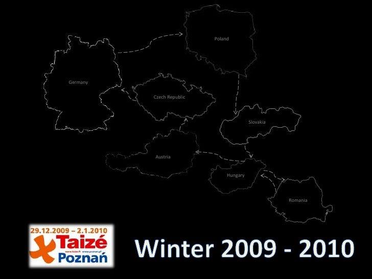 Poland<br />Germany<br />Czech Republic<br />Slovakia<br />Austria<br />Hungary<br />Romania<br />Winter 2009 - 2010<br />
