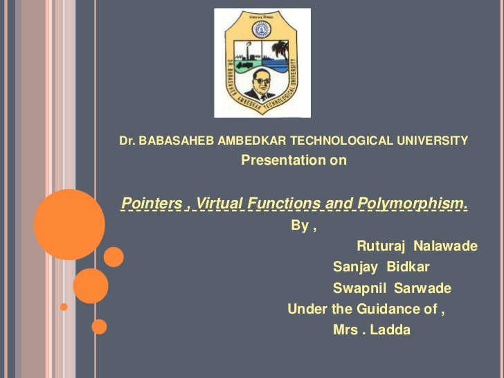 Dr. BABASAHEB AMBEDKAR TECHNOLOGICAL UNIVERSITY                Presentation onPointers , Virtual Functions and Polymorphis...