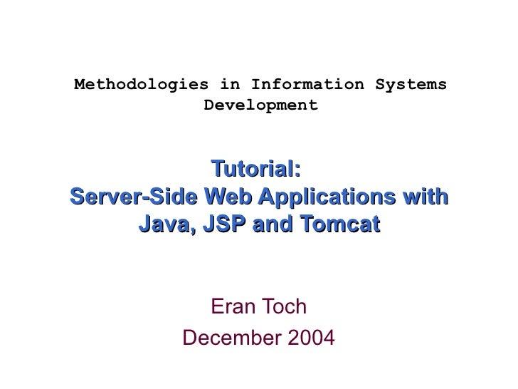 Tutorial:  Server-Side Web Applications with Java, JSP and Tomcat Eran Toch December 2004 Methodologies in Information Sys...