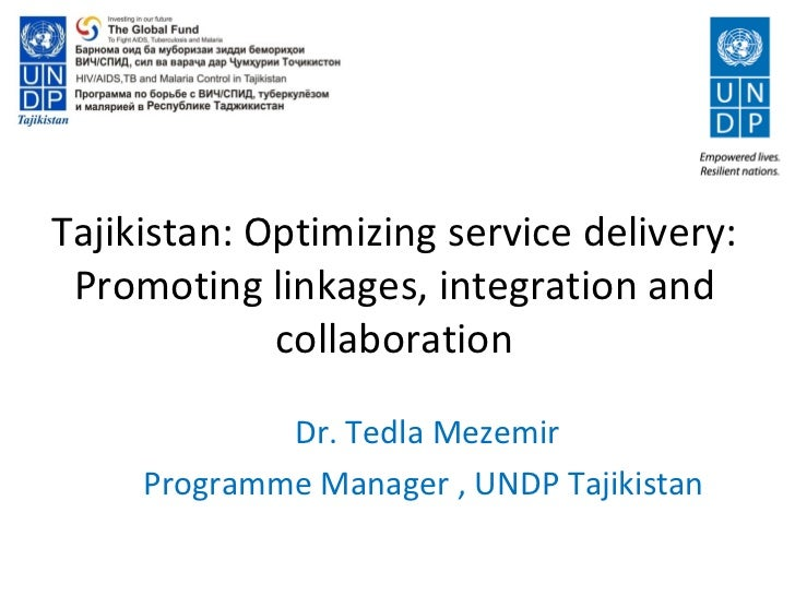 Tajikistan: Optimizing service delivery: Promoting linkages, integration and             collaboration             Dr. Ted...