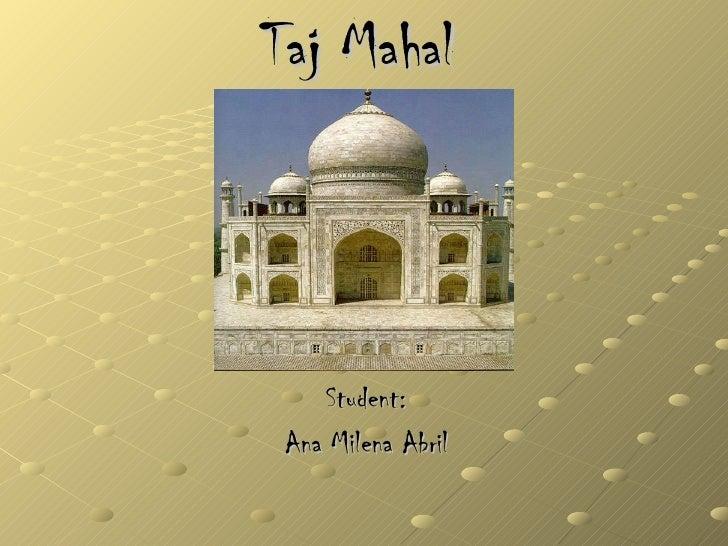 Taj Mahal Student: Ana Milena Abril