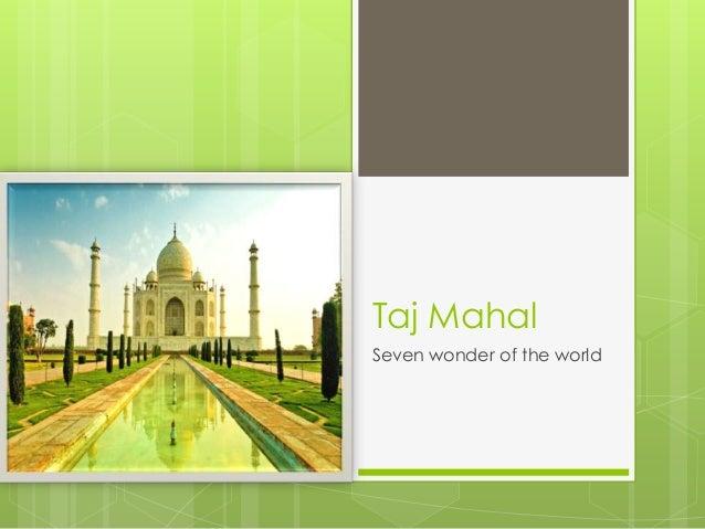 Taj Mahal Seven wonder of the world