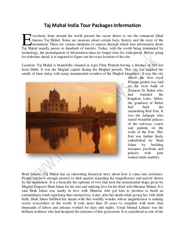 Taj Mahal India Tour Packages Information verybody from around the world present the secret desire to see the romanced fil...