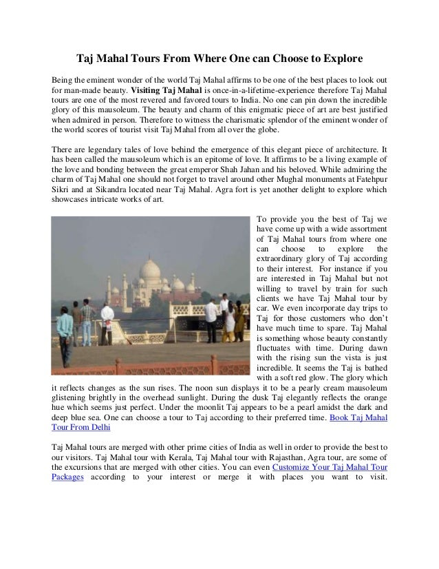 Taj Mahal Tours From Where One can Choose to Explore Being the eminent wonder of the world Taj Mahal affirms to be one of ...