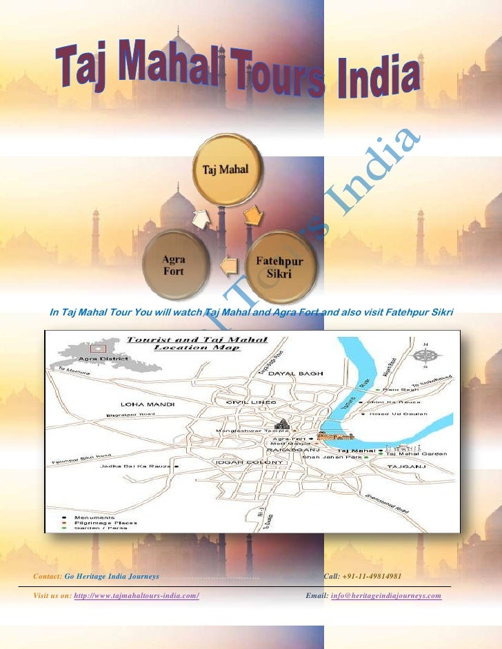 In Taj Mahal Tour You will watch Taj Mahal and Agra Fort and also visit Fatehpur SikriContact: Go Heritage India Journeys ...