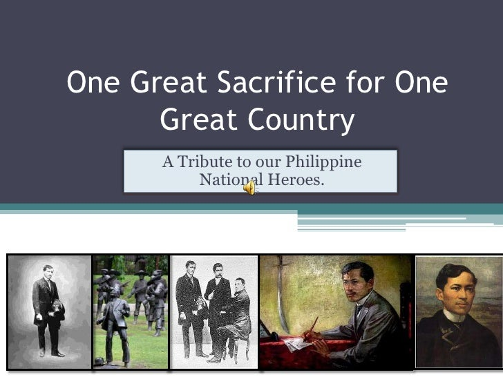 One Great Sacrifice for One Great Country<br />A Tribute to our Philippine National Heroes.<br />