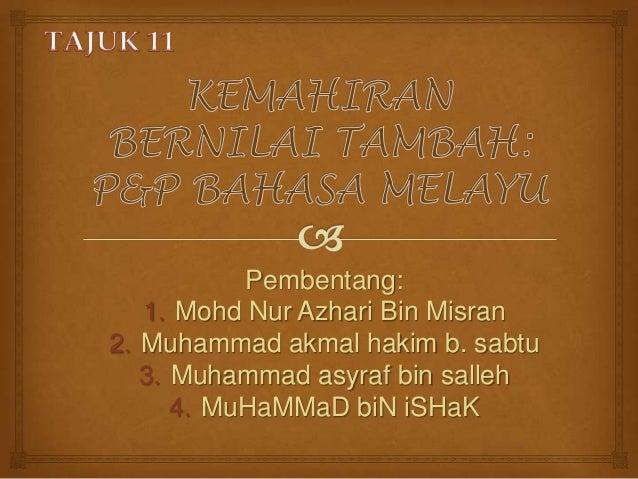 Pembentang: 1. Mohd Nur Azhari Bin Misran 2. Muhammad akmal hakim b. sabtu 3. Muhammad asyraf bin salleh 4. MuHaMMaD biN i...