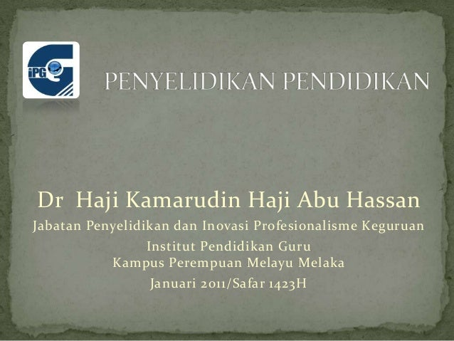 Dr Haji Kamarudin Haji Abu Hassan Jabatan Penyelidikan dan Inovasi Profesionalisme Keguruan Institut Pendidikan Guru Kampu...