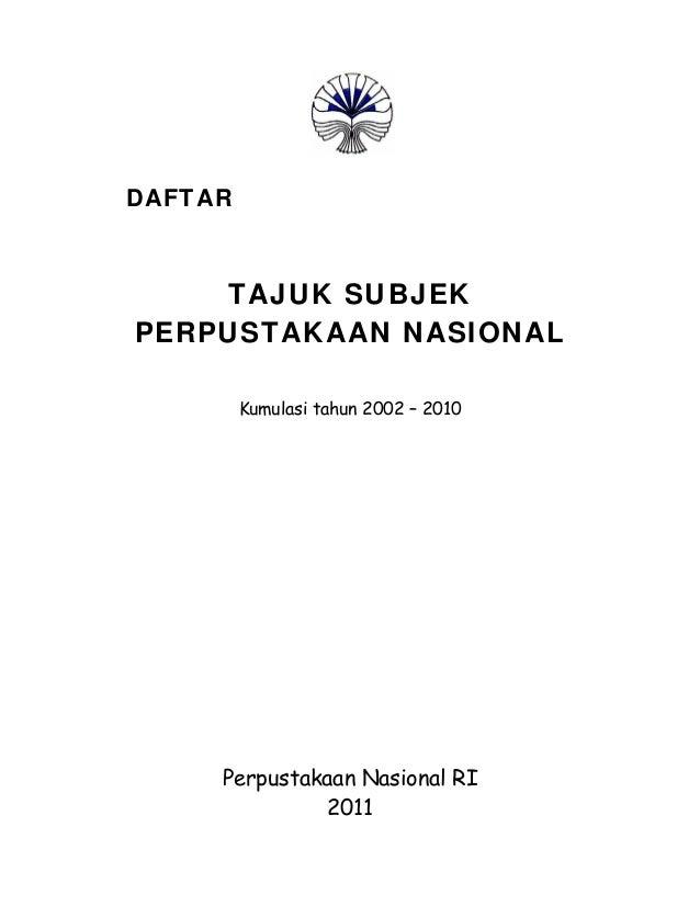 DAFTAR TAJUK SUBJEK PERPUSTAKAAN NASIONAL Kumulasi tahun 2002 – 2010 Perpustakaan Nasional RI 2011