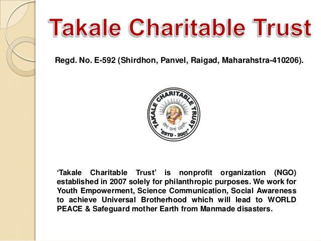 "Regd. No. E-592 (Shirdhon, Panvel, Raigad, Maharahstra-410206).  ""Takale Charitable Trust"" is nonprofit organization (NGO)..."