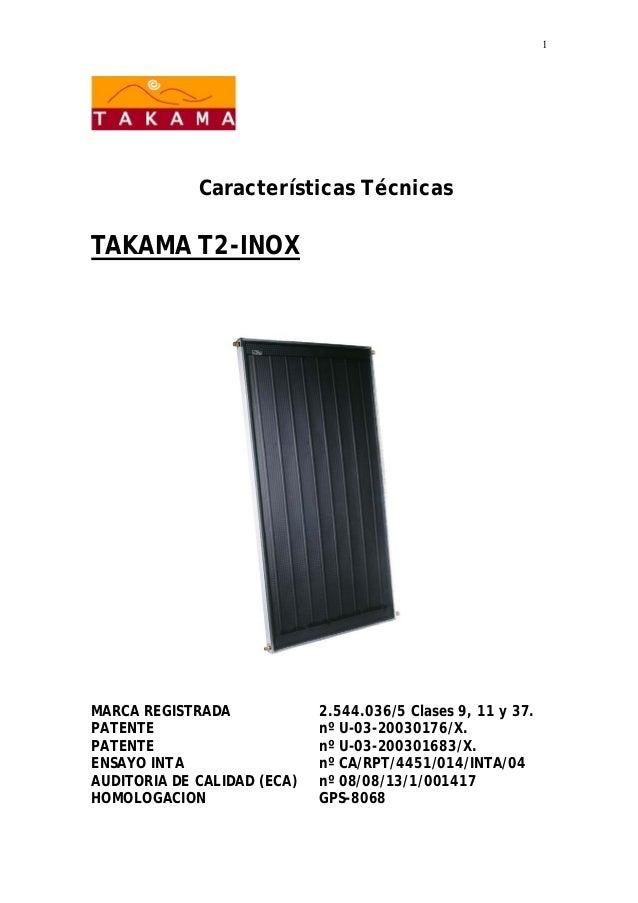 1 Características Técnicas TAKAMA T2-INOX MARCA REGISTRADA 2.544.036/5 Clases 9, 11 y 37. PATENTE nº U-03-20030176/X. PATE...