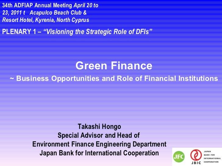 "PLENARY 1 –  ""Visioning the Strategic Role of DFIs"" Takashi Hongo Special Advisor and Head of  Environment Finance Enginee..."
