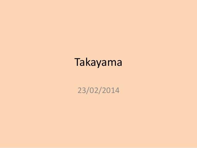Takayama 23/02/2014