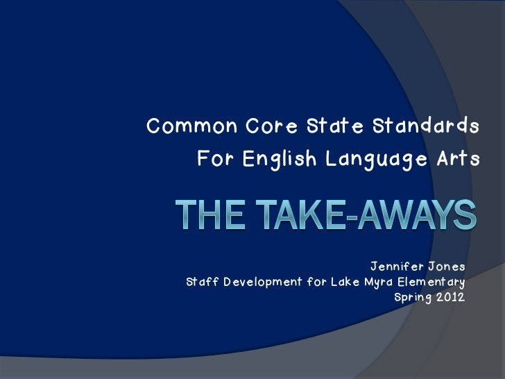 Common Core State Standards   For English Language Arts                               Jennifer Jones   Staff Development f...