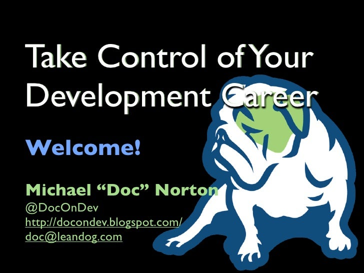 "Take Control of Your Development Career Welcome! Michael ""Doc"" Norton @DocOnDev http://docondev.blogspot.com/ doc@leandog...."