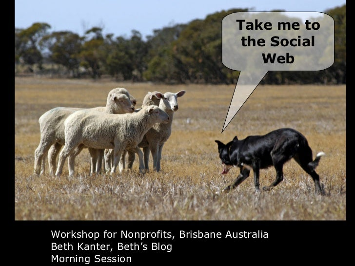 Workshop for Nonprofits, Brisbane Australia Beth Kanter, Beth's Blog Morning Session Take me to the Social Web