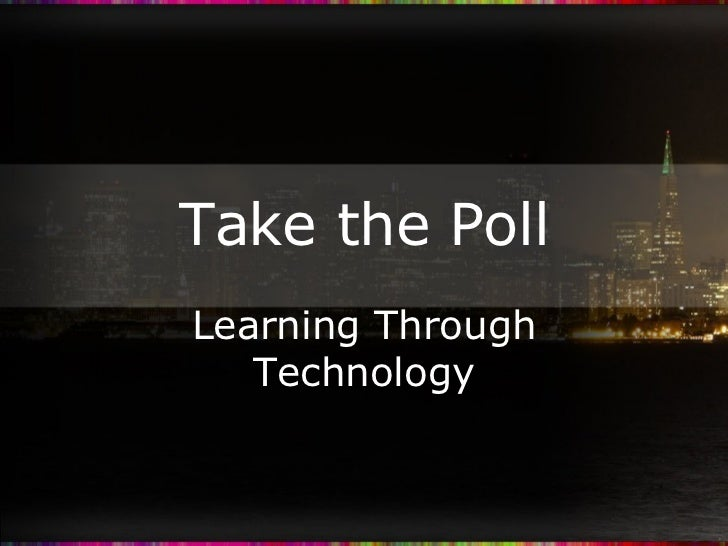 Take the Poll Learning Through Technology