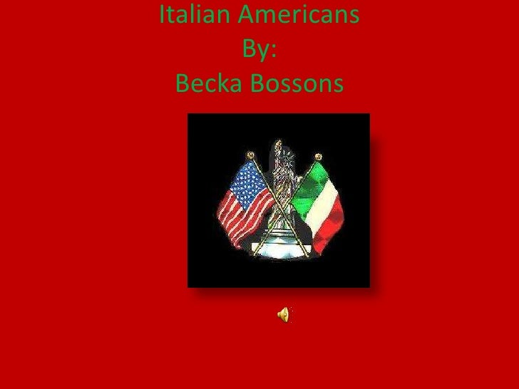 Italian AmericansBy:BeckaBossons<br />