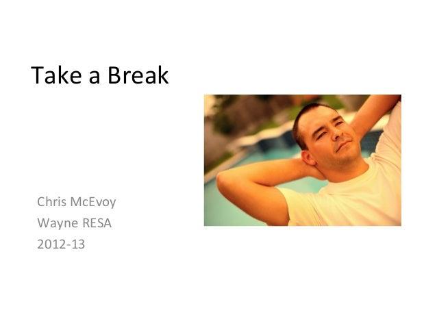 Take a BreakChris McEvoyWayne RESA2012-13