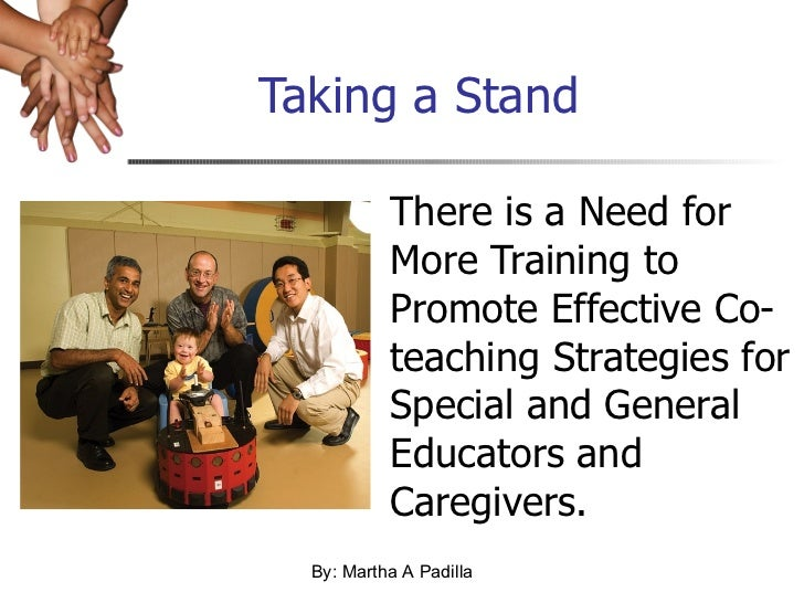 Taking a Stand There is a Need for More Training to Promote Effective Co-teaching Strategies for Special and General Educa...