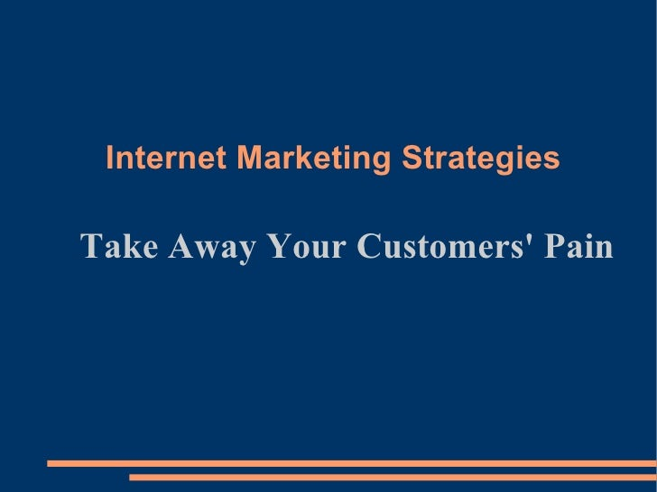 Internet Marketing Strategies Take Away Your Customers' Pain