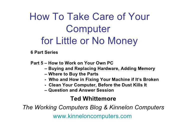 How To Take Care of Your           Computer    for Little or No Money  6 Part Series  Part 5 – How to Work on Your Own PC ...