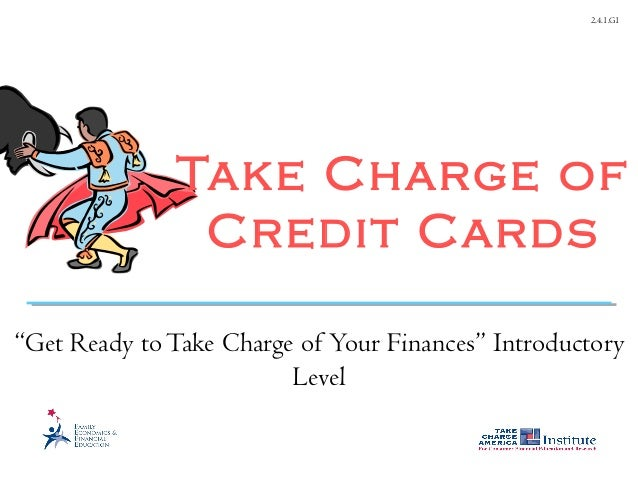 """2.4.1.G1Take Charge ofCredit Cards""""Get Ready toTake Charge of Your Finances"""" IntroductoryLevel"""