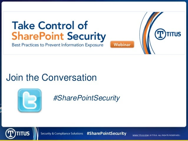 Join the Conversation          #SharePointSecurity                   #SharePointSecurity   WWW.TITUS.COM | © TITUS. ALL RI...