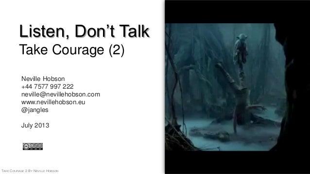Take Courage: Listen, Don't Talk