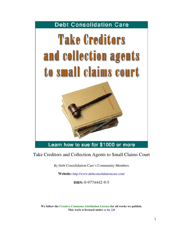 Take Creditors and Collection Agents to Small Claims Court              By Debt Consolidation Care's Community Members    ...