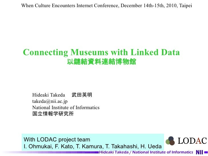 When Culture Encounters Internet Conference, December 14th-15th, 2010, TaipeiConnecting Museums with Linked Data          ...