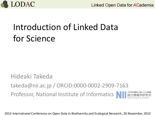 Linked Open Data for ACademia  Introduction of Linked Data for Science  Hideaki Takeda takeda@nii.ac.jp / ORCID:0000-0002-...
