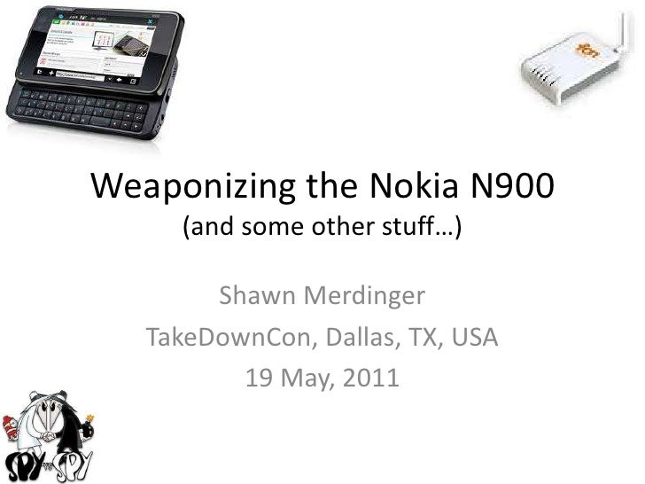 Weaponizing the Nokia N900(and some other stuff…) <br />Shawn Merdinger<br />TakeDownCon, Dallas, TX, USA<br />19 May, 201...