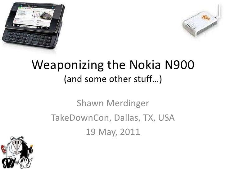Weaponizing the Nokia N900 -- TakeDownCon, Dallas, 2011