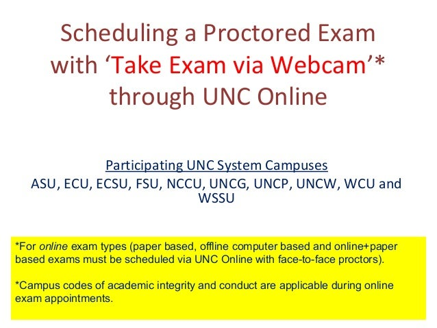 Scheduling a Proctored Exam with 'Take Exam via Webcam'* through UNC Online Participating UNC System Campuses ASU, ECU, EC...