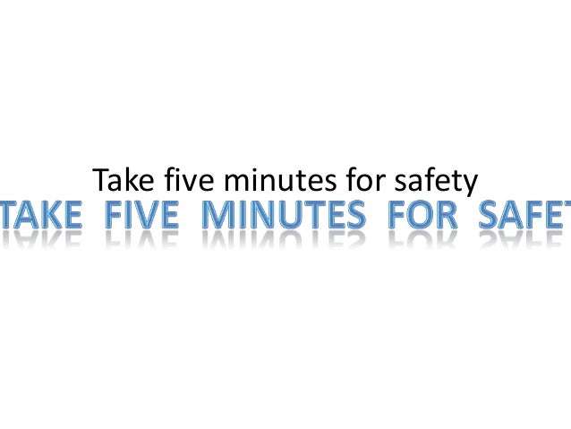 Take five minutes for safety