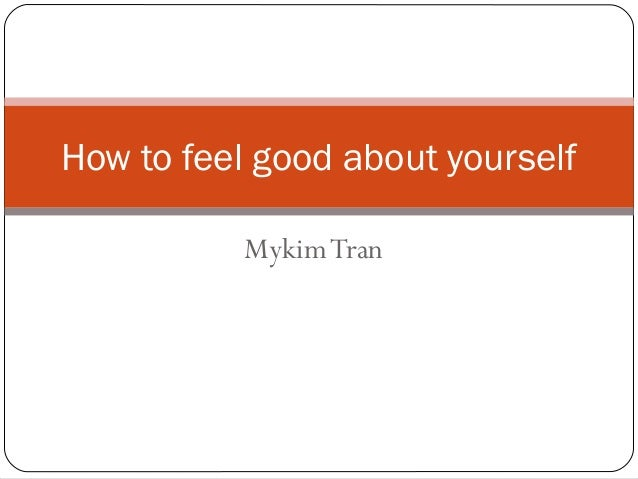 How to feel good about yourself Mykim Tran