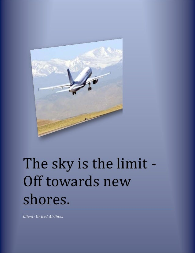 The sky is the limit -Off towards newshores.Client: United Airlines