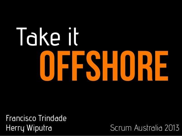 offshoreTake itFrancisco TrindadeHerry Wiputra Scrum Australia 2013