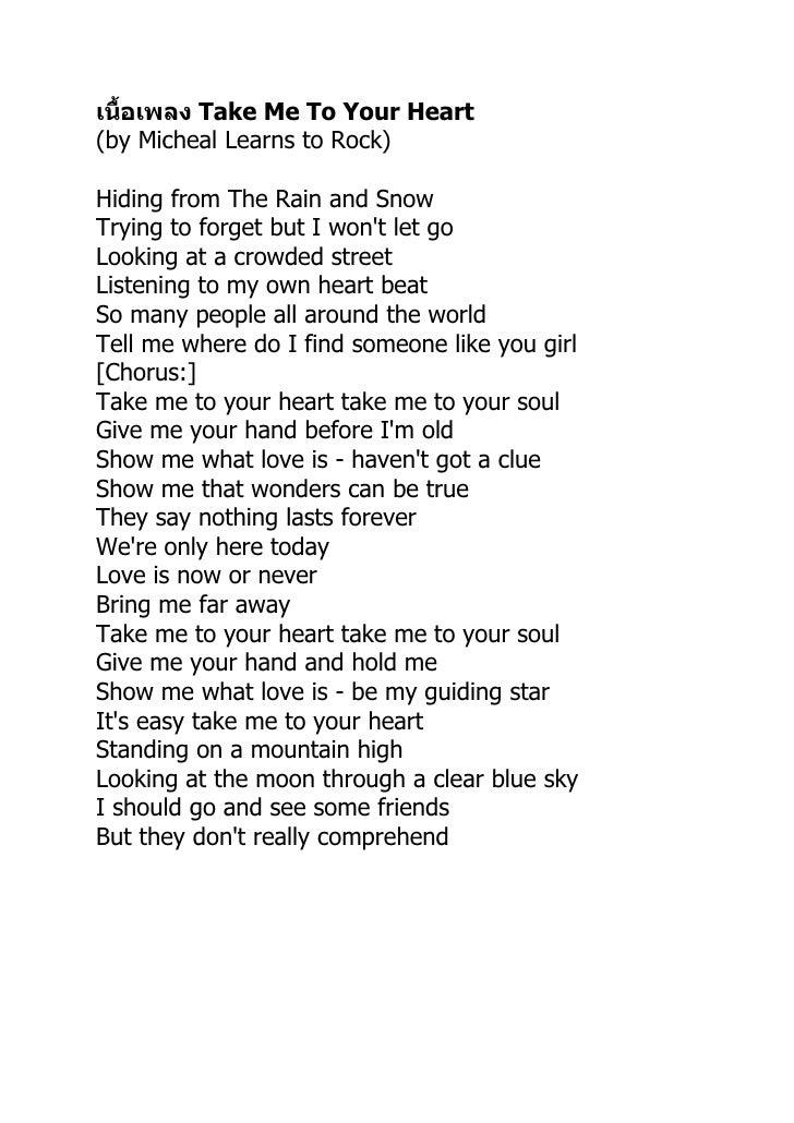 เนื้อเพลง Take Me To Your Heart(by Micheal Learns to Rock)Hiding from The Rain and SnowTrying to forget but I wont let goL...