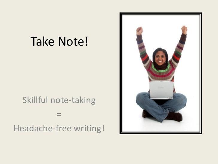 Take note! Skillful notetaking = headache-free writing!