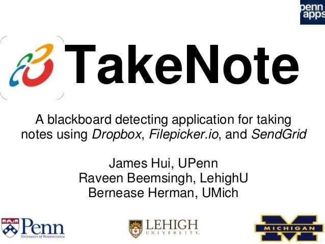 TakeNote  A blackboard detecting application for takingnotes using Dropbox, Filepicker.io, and SendGrid             James ...