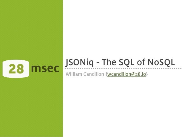 JSONiq - The SQL of NoSQLmsec   William Candillon {wcandillon@28.io}