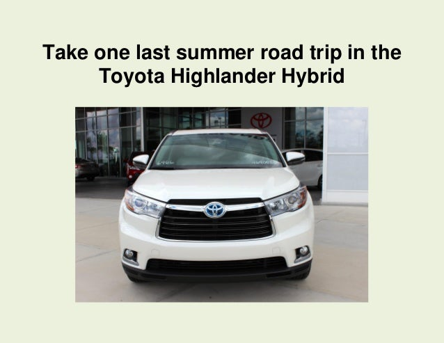 Take one last summer road trip in the toyota highlander hybrid