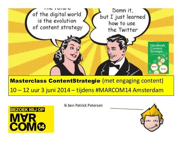 1 Masterclass ContentStrategie (met engaging content) 10 – 12 uur 3 juni 2014 – tijdens #MARCOM14 Amsterdam Ik ben Patrick...